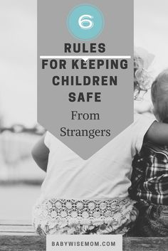 Chronicles of a Babywise Mom: 6 Rules for Keeping Children Safe from Strangers