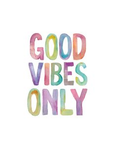 Good vibes only, please.