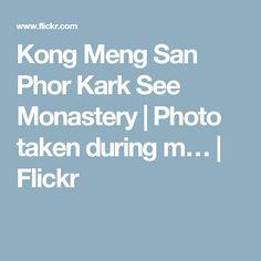 Kong Meng San Phor Kark See Monastery | Photo taken during m… | Flickr