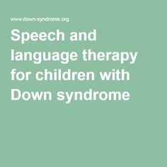Speech and language therapy for children with Down syndrome