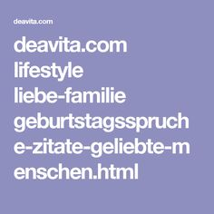 deavita.com lifestyle liebe-familie geburtstagsspruche-zitate-geliebte-menschen.html