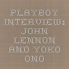 One of the best books I've ever read. PLAYBOY INTERVIEWS: JOHN LENNON AND YOKO ONO