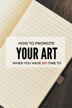 How To Promote Your Art When You Have No Time To