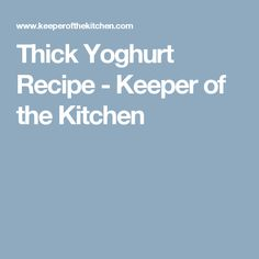 Thick Yoghurt Recipe - Keeper of the Kitchen