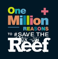 Save the Great Barrier Reef - The coal industry is putting the reef in peril. Nine huge coal terminals are proposed. Millions of cubic metres of sea floor will be dredged and thousands more coal ships will make their way past the reef. Add your reason to save the reef here.