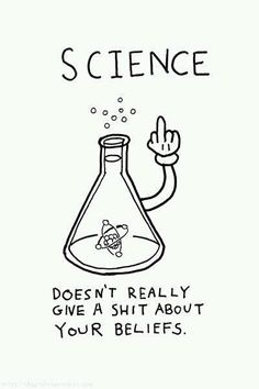 science doesn't really give a shit about your beliefs