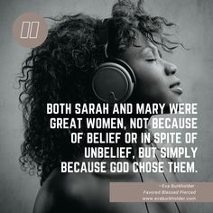 Both Sarah and Mary were great women, not because of belief or in spite of unbelief, but simply because God chose them. #favoredblessedpierced #MaryofNazareth