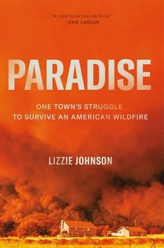 Paradise: One Town's Struggle to Survive an American Wildfire a book by Lizzie Johnson The Face, Sierra Nevada, Salt Lake City, New York Times, Ny Times, Erik Larson, Breathe, Sick, Best Beach Reads