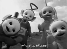 Funny quotes and sayings from TV shows & movies. Teletubbies whats up bitches? Funny Art, Funny Memes, Funny Tweets, Funny Pics, Cartoon Network, Funny Quotes Wallpaper, Hipster Wallpaper, Jeff The Killer, Black And White Aesthetic