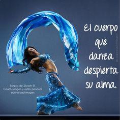 """Vive la vida de tus sueños: """"El cuerpo que danza despierta su alma""""."""
