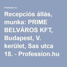 Recepciós állás, munka: PRIME BELVÁROS KFT, Budapest, V. kerület, Sas utca 18. - Profession.hu Budapest, Sas, Utca