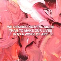And art isn't meant to be beautiful, it's meant to make you feel something