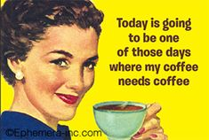 today is one of those days when my coffee needs coffee - Google Search