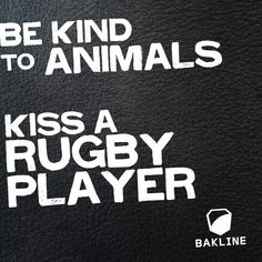 Kiss a rugby player.