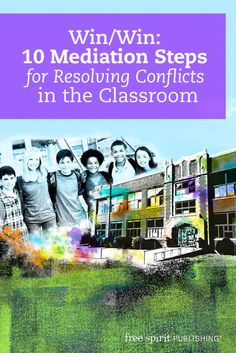 Win/Win: 10 Mediation Steps for Resolving Conflicts in the Classroom
