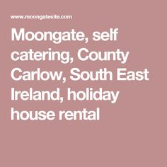 Moongate, self catering, County Carlow, South East Ireland, holiday house rental
