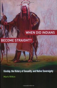 When Did Indians Become Straight?: Kinship, the History of Sexuality, and Native Sovereignty « LibraryUserGroup.com – The Library of Library User Group