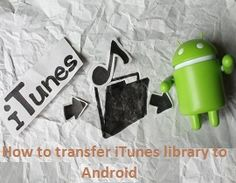 tips to transfer your iTunes library to Android smartphone