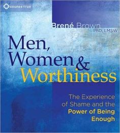 Amazon.com: Men, Women, and Worthiness: The Experience of Shame and the Power of Being Enough (9781604078510): Brené Brown: Books