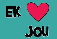 Ek lief jou! I♡U! __[hoezit.co.za] #Afrikaans #cTeal