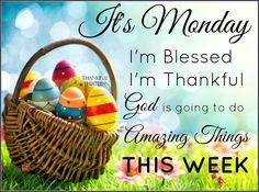 It's Monday, I'm blessed, I'm thankful Monday Morning Greetings, Monday Wishes, Monday Blessings, Morning Blessings, Good Morning Friends, Good Morning Messages, Good Morning Quotes, Today Is Monday, Hello Monday