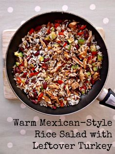 Warm Mexican Style Rice Salad with Leftover Turkey (or Chicken!)