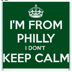 Keep calm quotes Not from Philly but have been there a lot :) and so true! Never calm in Philly!
