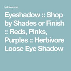 Eyeshadow :: Shop by Shades or Finish :: Reds, Pinks, Purples :: Herbivore Loose Eye Shadow