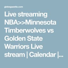 Live streaming NBA>>Minnesota Timberwolves vs Golden State Warriors Live stream | Calendar | globegazette.com