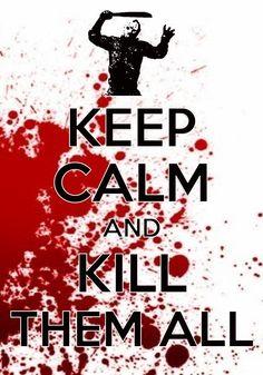 Keep calm and kill them all