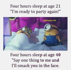 Funny Minions – Fours Sleep At Age 21 vs. Four Hours Sleep At Age 40