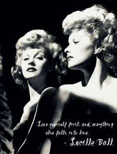 """Love yourself first, and everything else falls into line"" ─ Lucille Ball"