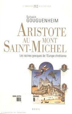 GOUGUENHEIM, SYLVAIN. Aristote au Mont-Saint-Michel. Les racines grecques de l'Europe chrétienne.