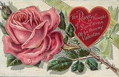 The Rose is thought of Love divine. Oh be thou my Valentine.