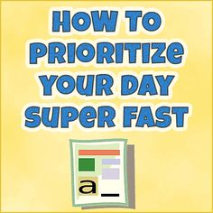 How To Prioritize Your Day Super Fast
