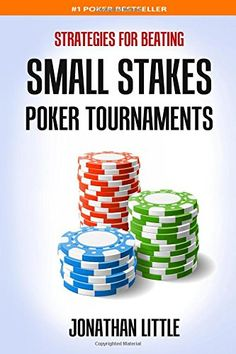 Strategies for Beating Small Stakes Poker Tournaments by…