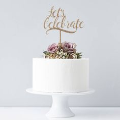 'lets celebrate' personalised cake topper by sophia victoria joy | notonthehighstreet.com