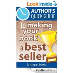Author's Quick Guide to Making Your Book a Best Seller by Kristen Eckstein.