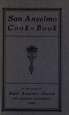 San Anselmo cook-book - Old Cookbooks, on-line.  So cool to read.