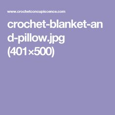 crochet-blanket-and-pillow.jpg (401×500)