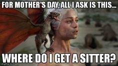 From the Mother of Dragons on Mother's Day