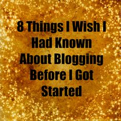 8 Things You Need to Know Before You Start Your Blog