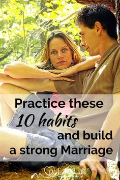Habits reflect your values. When you practice these 10 habits you will build a strong marriage.