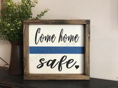 Come Home Safe // Police Thin Blue Line // Firefighter Red Thin Line // Military Thin Green Line // Rustic Police Sign // Farmhouse Framed