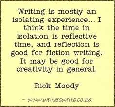 absolutely true.                                             Repost: Quotable - Rick Moody - Writers Write