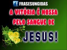 """""""A Vitória é nossa pelo Sangue de Jesus!"""""""