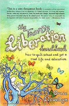 Amazon.com: The Teenage Liberation Handbook: How to Quit School and Get a Real Life and Education (9780962959172): Grace Llewellyn: Books Homeschool Books, Homeschooling, Recurring Nightmares, Reading Games, Books For Moms, Family Matters, Parenting Books, Private School, Any Book