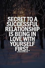 The secret to a successful relationship is being in love with yourself first!