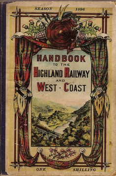 Handbook to the Highland Railway and West Coast - Scotland, 1896.  The Highland Railway was one of the four major Scottish railways in Victorian times and like the others it heavily promoted its 'patch' and services. This included publishing quite lavish guides to the romantic Scotland that was very much part of the period.  The Scottish West Coast and Highleands were highly popular resorts for Victorian holidaymakers - the railway and steamers helped create and serve such a market
