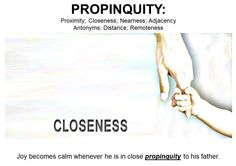 """#WordoftheDay PROPINQUITY: the state of being close to someone or something; proximity; vicinity;l vicinage; close kinship; close relationship; family connection; blood ties; consanguinity. Antonym: Distance; Remoteness. """"The propinquity of the danger ahead made the scouts turn around and take a different path."""""""